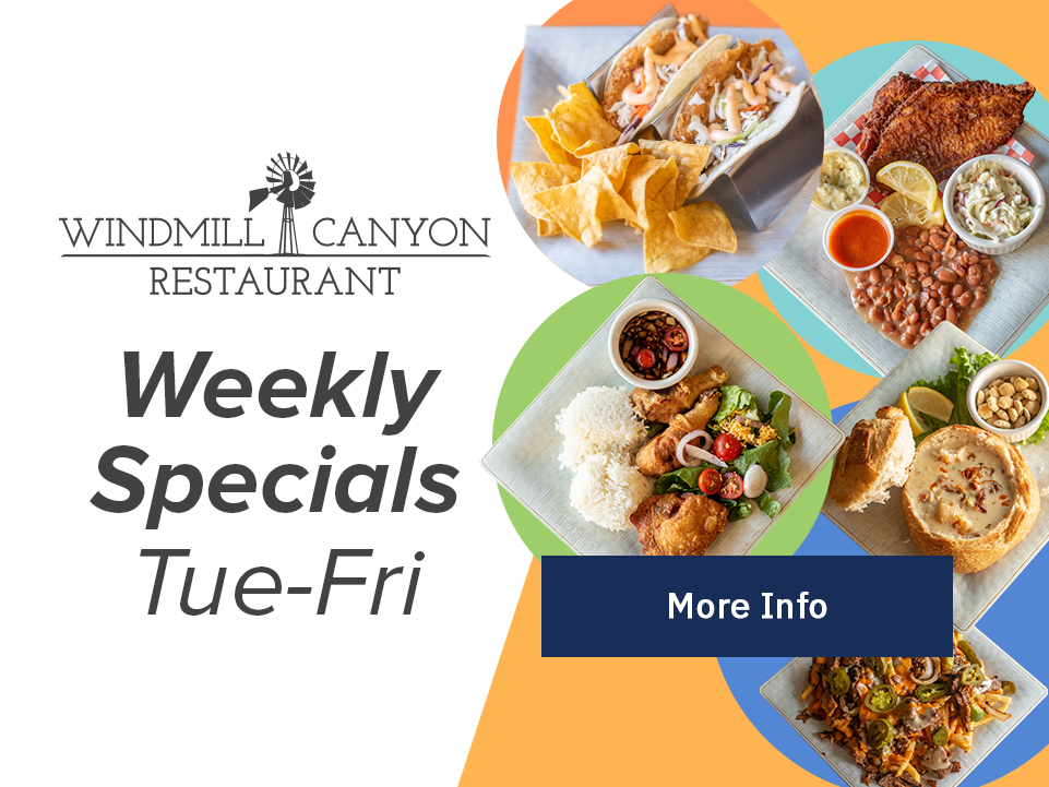Windmill Canyon: Weekly Specials: Tue-Fri [Button: More Info]