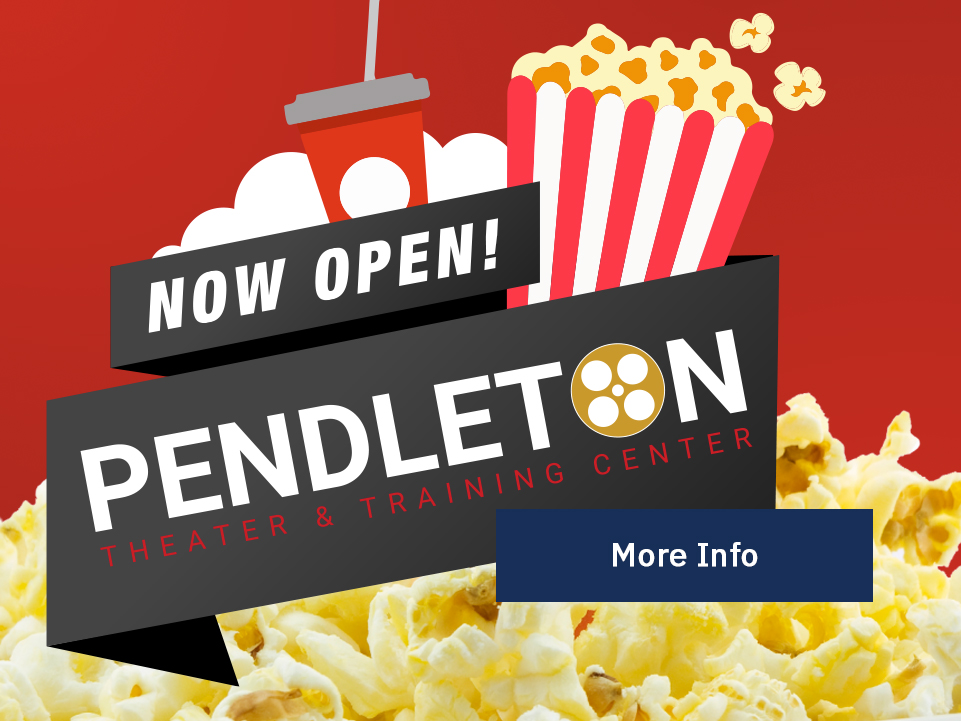 Pendleton Theater & Training Center -Now Open! [Button: More Info]