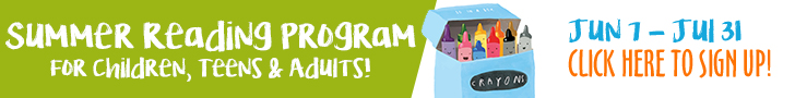 Summer Reading Program for Children, Teens, & Adults –June 7-July 31. [Click here to sign up!]