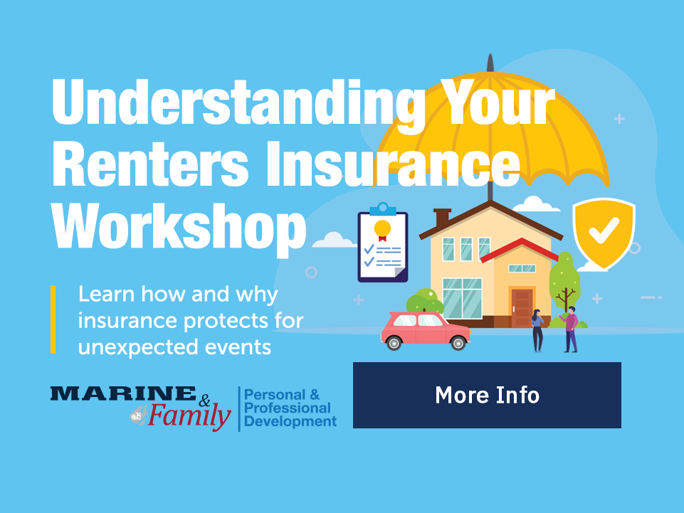 Renters Insurance Workshop: Learn how and why insurance protects for unexpected events. [Button: More Info]
