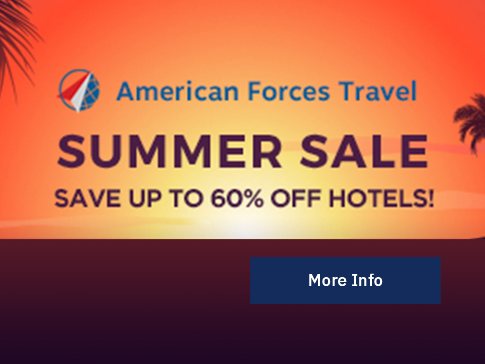 American Forces Travel: Summer Sale – Save up to 60% off hotels. [Button: More Info]