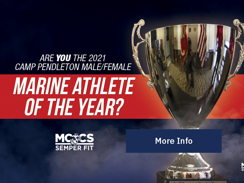 Marine Athlete of the Year: Are you the 2021 Camp Pendleton Male/Female Marine athlete of the year? [Button: More Info]