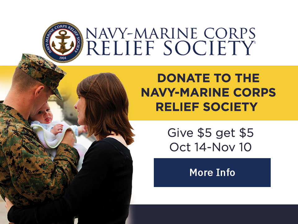 MCX: Navy-Marine Corps Relief Society – Donate to the Navy-Marine Corps Relief Society; Give $5 Get $5: Oct 14-Nov 10 [Button: More Info]