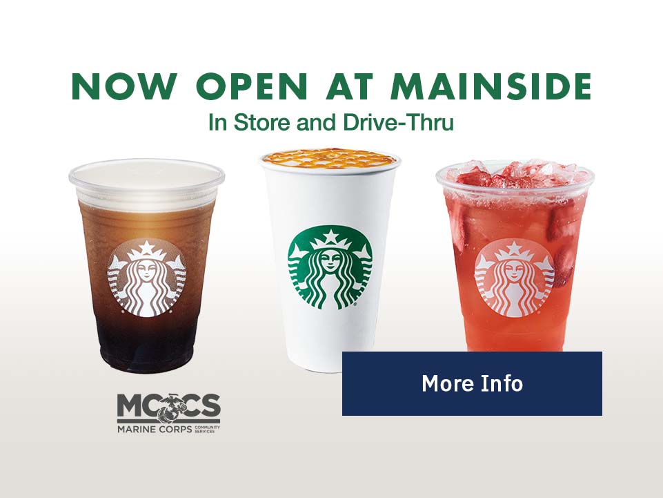 Starbucks: Now Open at Mainside [Button: More Info]